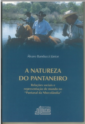 """A Natureza do Pantaneiro: Relações Sociais e Representação de Mundo no """"Pantanal da Nhecolândia"""""""