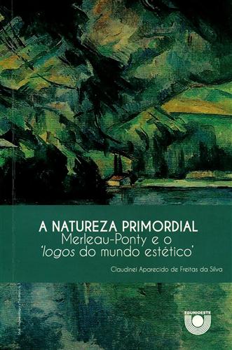 """A natureza primordial - Merleau-Ponty e o """"logos do mundo estético"""""""