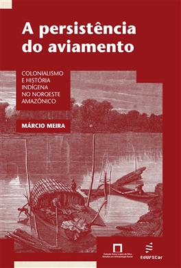 A persistência do aviamento: colonialismo e história indígena no Noroeste Amazônico