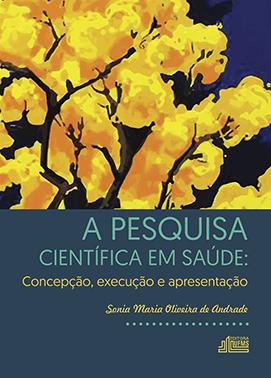 A Pesquisa Científica em Saúde: Concepção, Execução e Apresentação