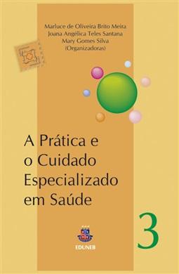 A PRÁTICA E O CUIDADO ESPECIALIZADO EM SAÚDE Coleção MultiSaúde Volume III