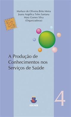 A PRODUÇÃO DE CONHECIMENTOS NOS SERVIÇOS DE SAÚDE Coleção MultiSaúde Volume IV
