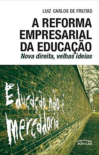 A Reforma Empresarial da Educação: Nova Direita, Velhas Ideias