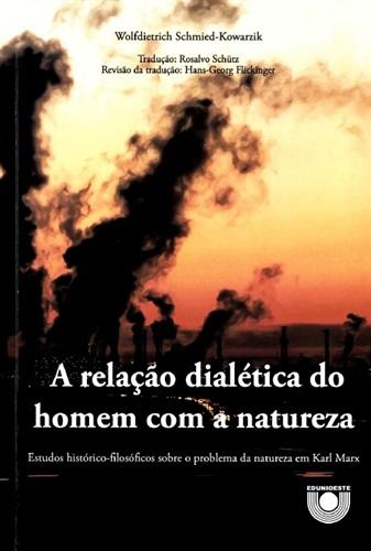 A relação dialética do homem com a natureza: Estudos histórico-filosóficos sobre o problema da natureza em Karl Marx