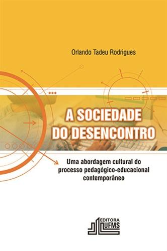 A Sociedade do Desencontro: Uma Abordagem Cultural do Processo Pedagógico-Educacional Contemporâneo