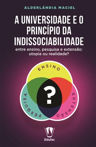 A universidade e o princípio da indissociabilidade entre ensino, pesquisa e extensão: utopia ou realidade?