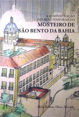 A administração dos bens temporais do Mosteiro de São Bento da Bahia