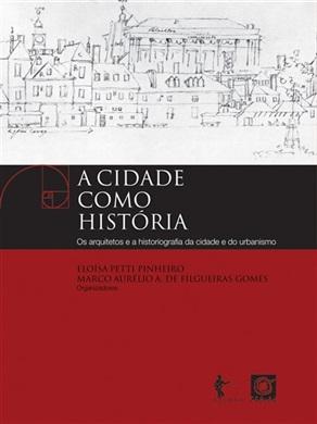 A cidade como história: os arquitetos e a historiografia da cidade e do urbanismo