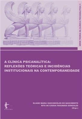 A clínica psicanalítica: reflexões e teóricas e incidências institucionais na contemporaneidade