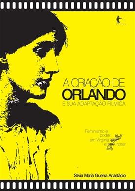 A criação de Orlando e sua adaptação fílmica: feminismo e poder em Virginia Woolf e Sally Potter