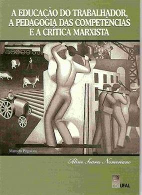 A Educação do Trabalhador, a Pedagogia das Competências e a Crítica Marxista