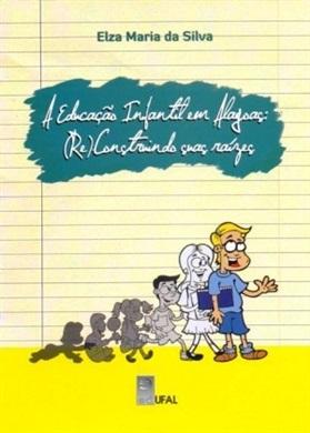 A Educação Infantil em Alagoas: (re)construindo suas raízes