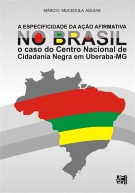 A ESPECIFICIDADE DA AÇÃO AFIRMATIVA NO BRASIL: o caso do Centro Nacional de Cidadania Negra em Uberaba – MG