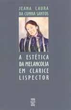 A ESTÉTICA DA MELANCOLIA EM CLARICE LISPECTOR