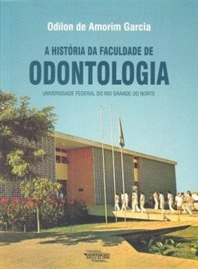 A História da Faculdade de Odontologia Universidade Federal do Rio Grande do Norte