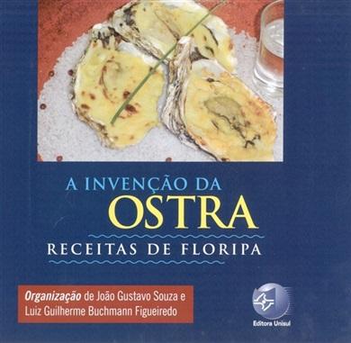 A invenção da ostra - Receitas de Floripa