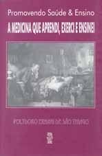 A MEDICINA QUE APRENDI, EXERCI E ENSINEI (edição esgotada)