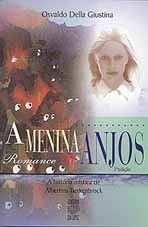 A MENINA DOS ANJOS: A HISTÓRIA MÍSTICA DE ALBERTINA BERKENBROCK