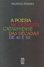 A POESIA MODERNISTA CATARINENSE DAS DÉCADAS DE 40 E 50