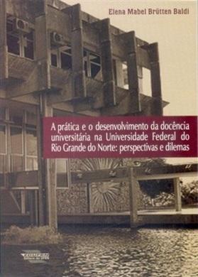 A prática e o desenvolvimento da docência universitária na Universidade Federal do Rio Grande do Norte: perspectivas e dilemas