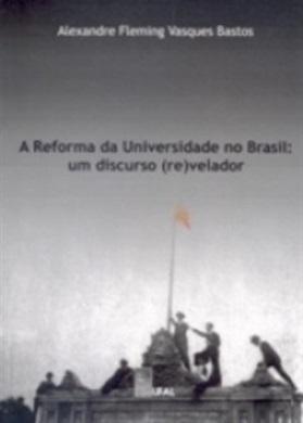 A Reforma da Universidade no Brasil: um discurso (re)velador