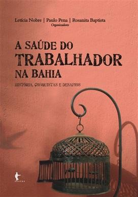 A saúde do trabalhador na Bahia: história, conquistas e desafios