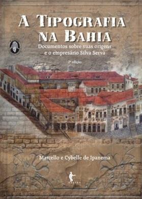 A tipografia na Bahia: documentos sobre suas origens e o empresário Silva Serva