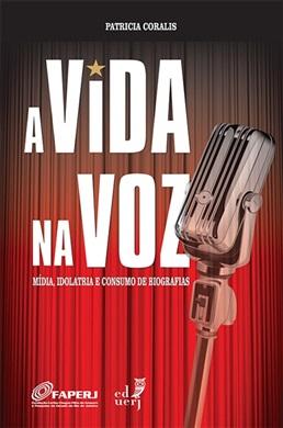 A vida na voz: mídia, idolatria e consumo de biografias