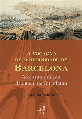 A vocação de modernidade de Barcelona: ascensão e queda de uma imagem urbana