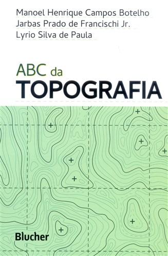 ABC da Topografia: Para Tecnólogos, Arquitetos e Engenheiros