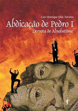 Abdicação e Pedro I: derrota do absolutismo