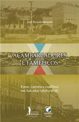 AÇAMBARCADORES E FAMÉLICOS Fome, carestia e conflitos em Salvador (1858 a 1878)