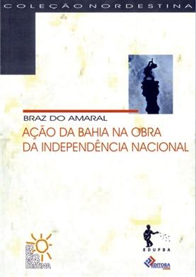 AÇÃO NA BAHIA NA OBRA DA INDEPENDÊNCIA NACIONAL