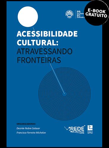 Acessibilidade cultural : atravessando fronteiras (e-book)