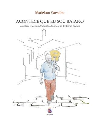 ACONTECE QUE EU SOU BAIANO - Identidade e memória cultural no cancioneiro de Dorival Caymmi