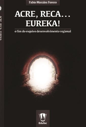 Acre, Reca... eureka! O fim do esquivo desenvolvimento regional