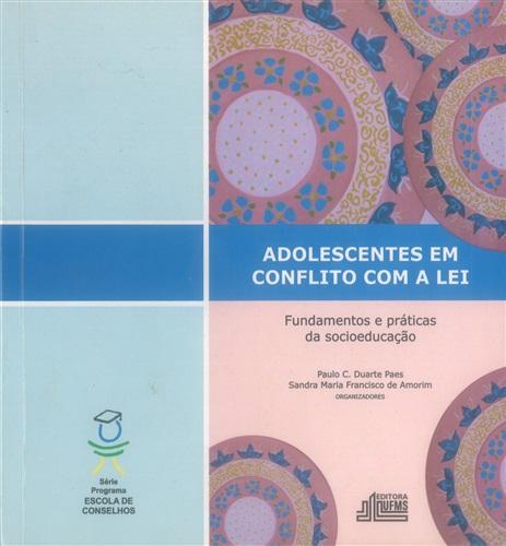 Adolescente em Conflito com a Lei: Fundamentos e Práticas da Socioeducação