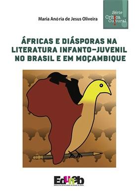ÁFRICAS E DIÁSPORAS NA LITERATURA INFANTO-JUVENIL NO BRASIL E EM MOÇANBIQUE