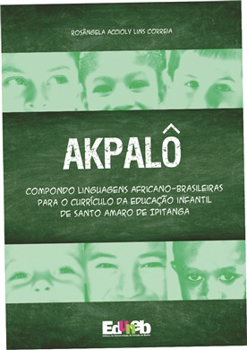 AKPALÔ: compondo linguagens africano-brasileiras para o currículo da educação infantil de Santo Amaro de Ipitanga