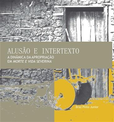 """ALUSÃO E INTERTEXTO: a dinâmica da apropriação em """"Morte e Vida Severina"""""""
