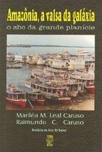 AMAZÔNIA, A VALSA DA GALÁXIA: O ABC DA GRANDE PLANÍCIE (edição esgotada)