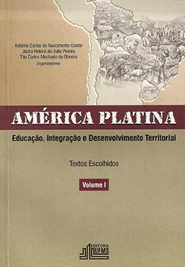 América Platina: Educação, Integração e Desenvolvimento Territorial - Textos Escolhidos (Volume I)