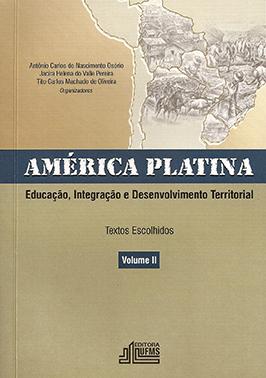 América Platina: Educação, Integração e Desenvolvimento Territorial - Textos Escolhidos (Volume II)