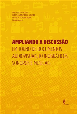 Ampliando a discussão em torno de documentos audiovisuais, iconográficos, sonoros e musicais