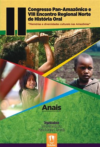 Anais do II Congresso Pan-Amazônico e VIII Encontro Regional Norte de História Oral