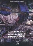 ANÁLISE MUSICAL COMO PRINCÍPIO COMPOSICIONAL (COM CD)