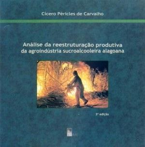 Análise da Reestruturação Produtiva da Agroindústria Sucroalcooleira Alagoana