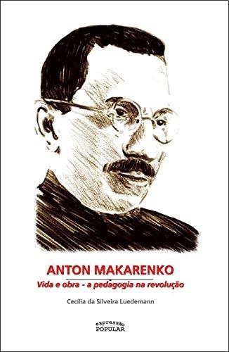 Anton Makarenko: Vida e Obra - A Pedagogia na Revolução