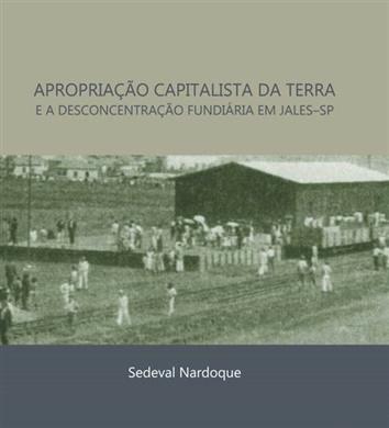 APROPRIAÇÃO CAPITALISTA DA TERRA E A FORMAÇÃO DA PEQUENA PROPRIEDADE EM JALES–SP