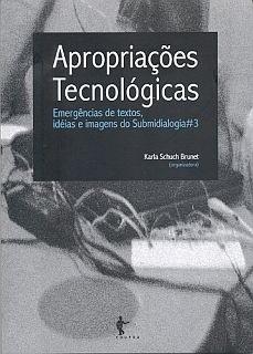 Apropriações tecnológicas: emergências de textos, idéias e imagens do submidiologia#3